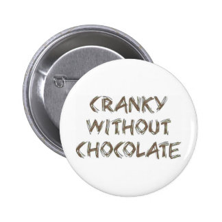 Cranky without Chocolate Pinback Button