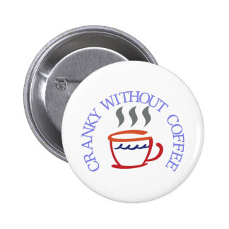 Cranky without Coffee Pinback Button