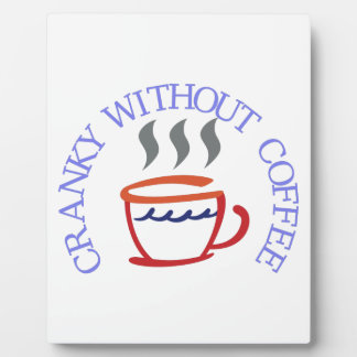 Cranky without Coffee Plaque