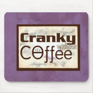 Cranky without Coffee (TM) Mousepad