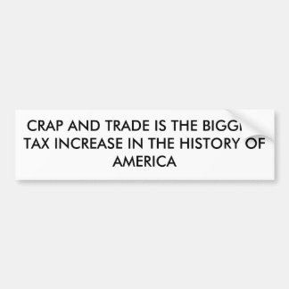 CRAP AND TRADE IS THE BIGGEST TAX INCREASE IN T... BUMPER STICKER