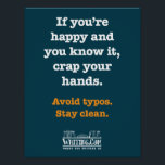 "Crap Your Hands Poster<br><div class=""desc"">Show your support for finding and fixing typos! Funny poster to hang in an office,  writing center,  library,  or school!</div>"