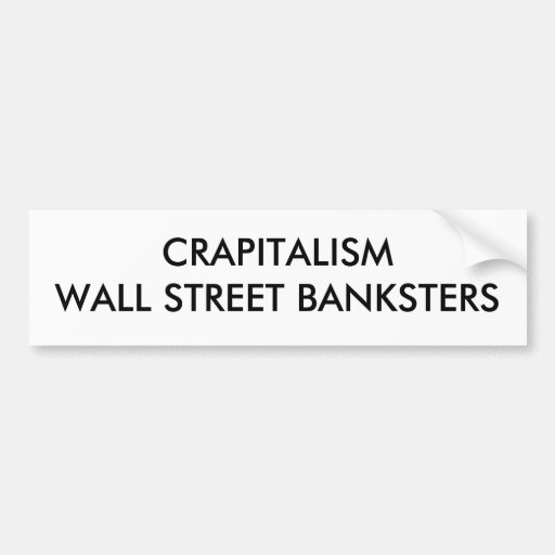 CRAPITALISM WALL STREET BANKSTERS BUMPER STICKERS