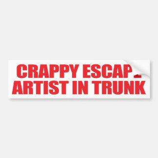 Crappy Escape Artist In Trunk Bumper Sticker