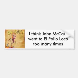 crasy, I think John McCain went to El Pollo Loc... Bumper Sticker