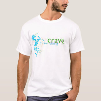 Crave Something T-Shirt
