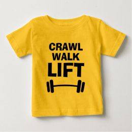 ... CRAWL WALK LIFT Funny Fitness Quote Baby Shirts