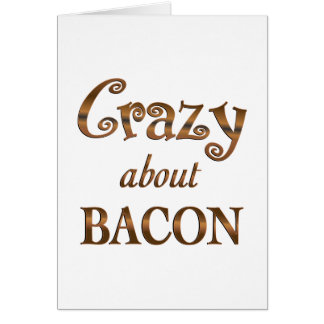 Crazy About Bacon Greeting Card