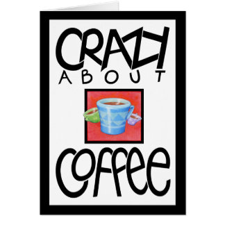 Crazy about Coffee black border Card