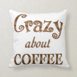 Crazy About Coffee Throw Pillow