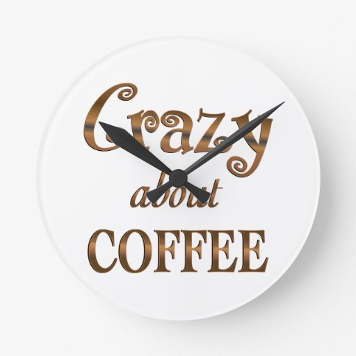 Crazy About Coffee Wall Clock