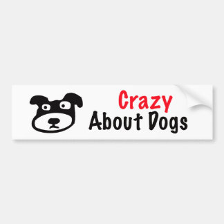 Crazy About Dogs Bumper Sticker