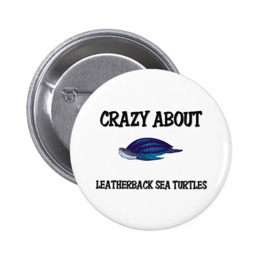 Crazy About Leatherback Sea Turtles Pin