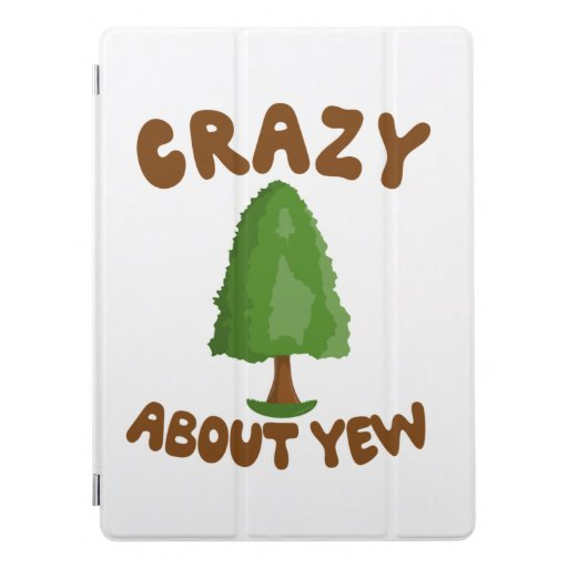 Crazy About Yew, Gardening Pun T-Shirt iPad Pro Cover