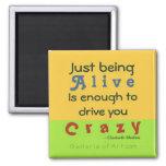 Crazy & Alive ~ Magnet Truism