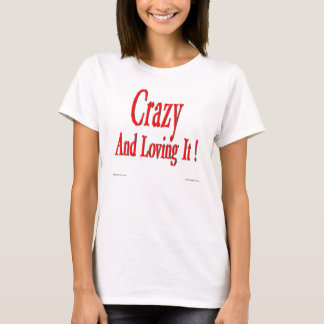 Crazy And Loving It! T-shirt