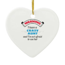 Crazy Auntie Warning I Have A Crazy Aunt Ceramic Ornament