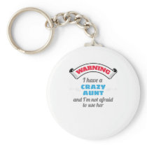 Crazy Auntie Warning I Have A Crazy Aunt Keychain