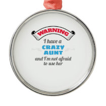 Crazy Auntie Warning I Have A Crazy Aunt Metal Ornament