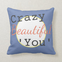 Crazy Beautiful you..Inspirational message..Gift Throw Pillow