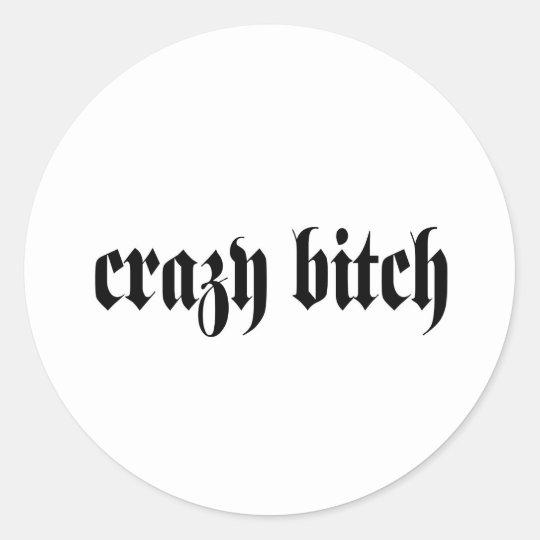 Crazy Bitch Classic Round Sticker