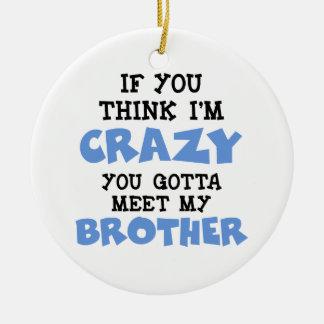 Crazy Brother Ceramic Ornament