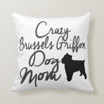 Crazy Brussels Griffon Dog Mom Throw Pillow