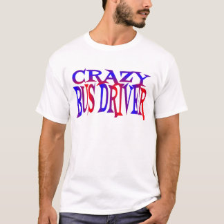 Crazy Bus Driver T-Shirt