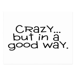 Crazy But In A Good Way Postcard