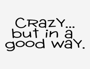 crazy in a good way