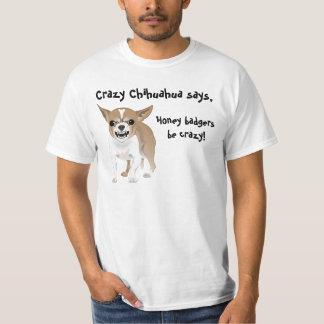 Crazy Chihuahua, Honey badgers be crazy Tee Shirt
