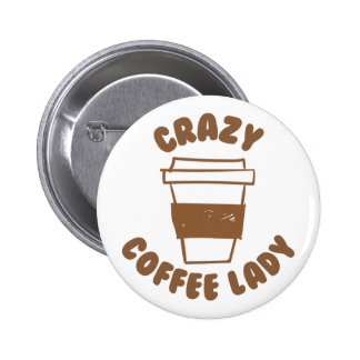 crazy coffee lady button