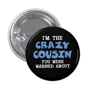 Crazy Cousin Humorous Family Fun Button
