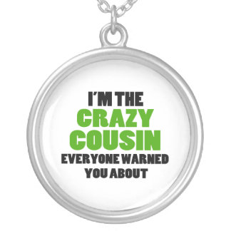 Crazy Cousin You Were Warned About Silver Plated Necklace