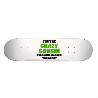 Crazy Cousin You Were Warned About Skateboard Deck
