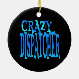 Crazy Dispatcher Ceramic Ornament