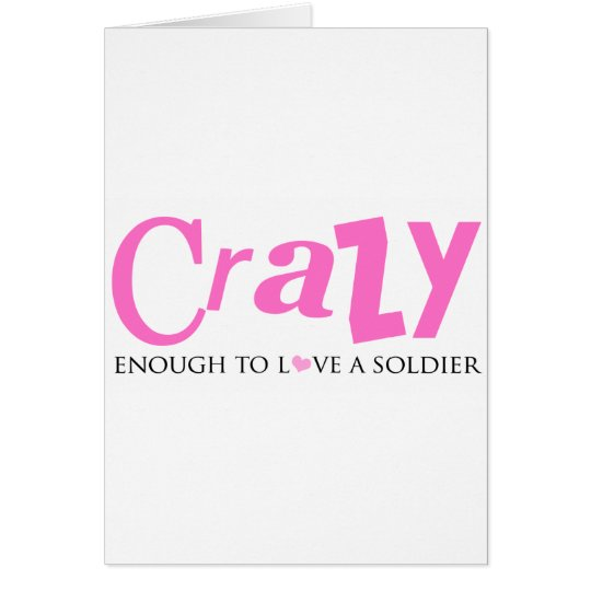 Crazy enough to love a Soldier Card