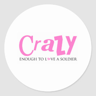 Crazy enough to love a Soldier Classic Round Sticker