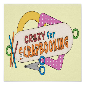 Crazy For Scrapbooking Posters