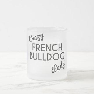 Crazy French Bulldog Lady 10 Oz Frosted Glass Coffee Mug