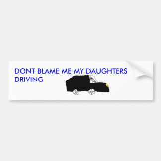 CRAZY GIRL DRIVING, DONT BLAME ME MY DAUGHTERS ... BUMPER STICKER