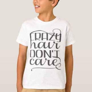 Crazy Hair Don't Care T-Shirt