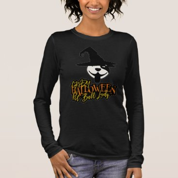 Halloween Themed Crazy Halloween Pit Bull Lady Pit Bull Mom Long Sleeve T-Shirt