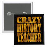 Crazy History Teacher in Gold Pinback Button