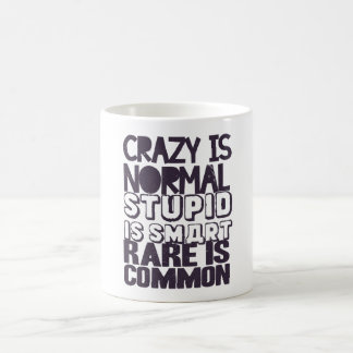 Crazy is normal, stupid is smart, rare is common coffee mug