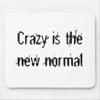 Crazy is the new normal mouse pad