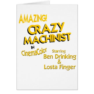 Crazy Machinist Card