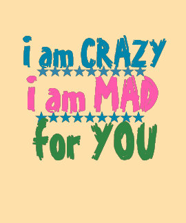 CRAZY MAD FOR YOU T SHIRTS