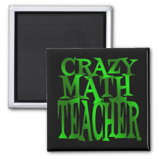 Crazy Math Teacher in Green 2 Inch Square Magnet