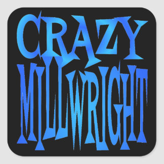 Crazy Millwright Square Sticker